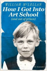 How I Got into Art School (and out of prison): A Memoir Paperback by William Mclellan