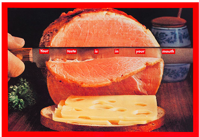 Barbara Kruger (b. 1945) Untitled (Your taste is in your mouth) Est. USD 250,000 - USD 350,000 FAD MAGAZINE