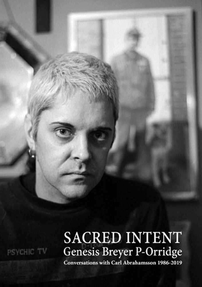 Genesis Breyer P-Orridge: Sacred Intent Conversations with Carl Abrahamsson 1986–2019