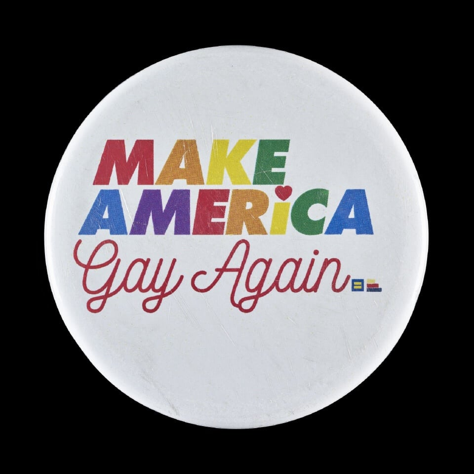 Make America Gay Again badge  ©The  Trustees  of  the  British  Museum
