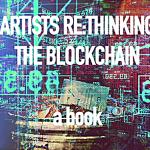 Artists Re:thinking The Blockchain