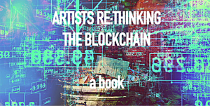 Artists Re:thinking The Blockchain